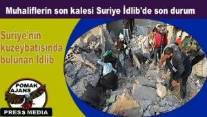 Muhaliflerin son kalesi Suriye İdlib'de son durum