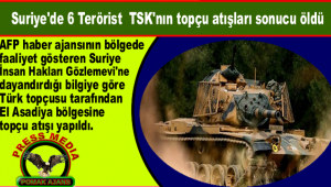 Suriye'de 6 Terörist  TSK'nın topçu atışları sonucu öldü.