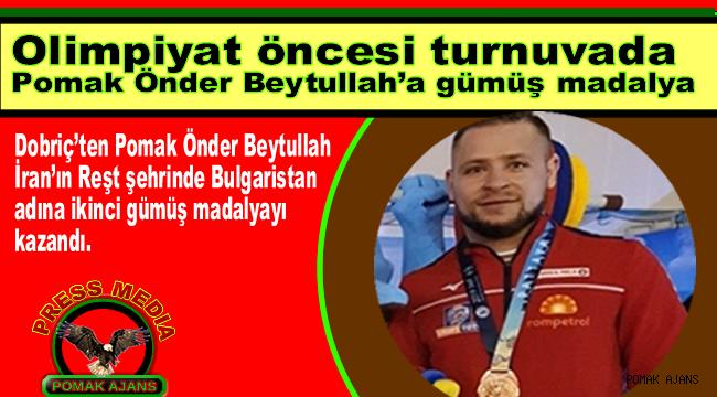 Olimpiyat öncesi turnuvada Pomak Önder Beytullah'a gümüş madalya
