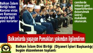 Balkanlarda yaşayan Pomakları yakından ilgilendiren Balkan İslam Birliği'nden Korona virüs ve Ramazan ayıyla ilgili yeni kararlar