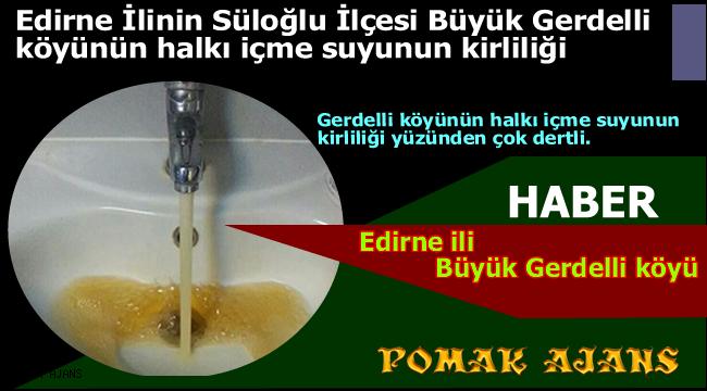 Edirne İlinin Süloğlu İlçesi Büyük Gerdelli köyünün halkı içme suyunun kirliliği
