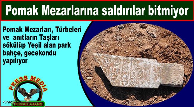 Pomak Mezarları, Türbeleri ve anıtların Taşları sökülüp Yeşil alan park, bahçe yapılıyor