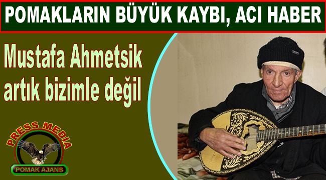 Mustafa Ahmetsik artık bizimle değil