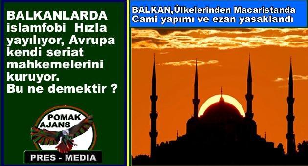 Avrupa ve Balkanlarda İslam fobi gittikçe artıyor.
