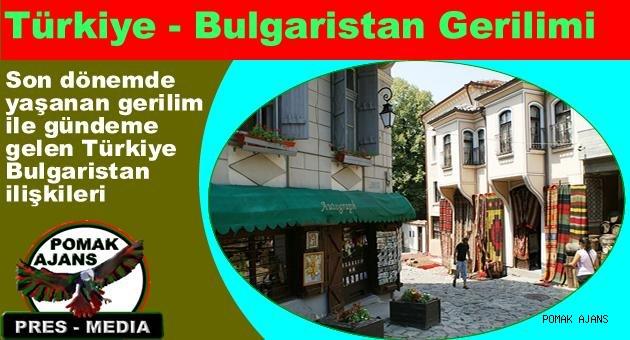Son dönemde yaşanan gerilimlerle gündeme gelen Türkiye-Bulgaristan ilişkileri,  yeni bir sarsıntıyla bir kez daha gündemde.