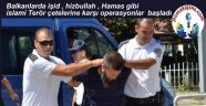 Balkanlarda işid , hizbullah , Hamas gibi islami Terör çetelerine karşı operasyonlar başladı