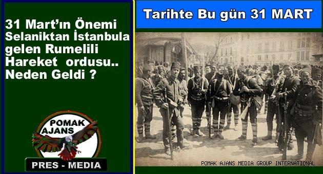 Tarihte Bu gün..  31 Mart'ın Önemi Selaniktan İstanbula gelen Rumelili Hareket  ordusu.. Neden Geldi ?