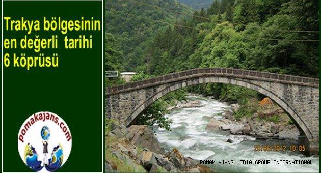 Trakya bölgesinin en değerli  tarihi 6 köprüsü